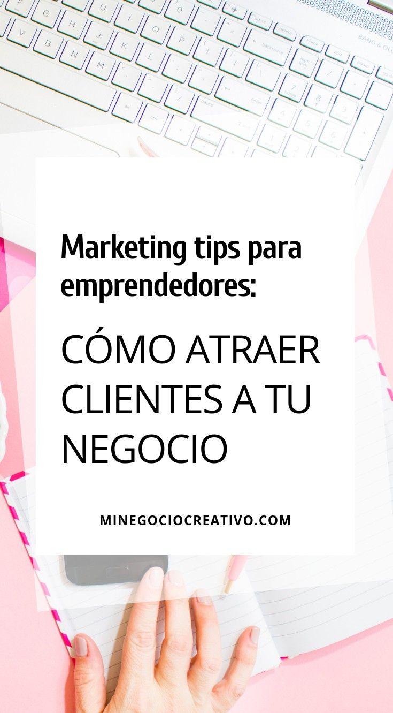 Consejos De Marketing Para Emprendedores Creativos Cómo Atraer A Los Primeros Clientes Marketing Ven Como Emprender Un Negocio Negocios Consejos De Negocios