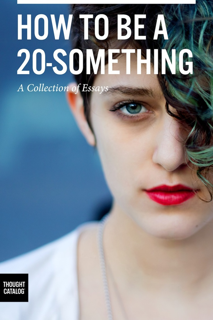 How To Be A 20something Thought Cataloghow