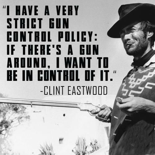 I have a very strict gun control policy: if there's a gun around,...   Clint Eastwood Picture Quotes   Quoteswave