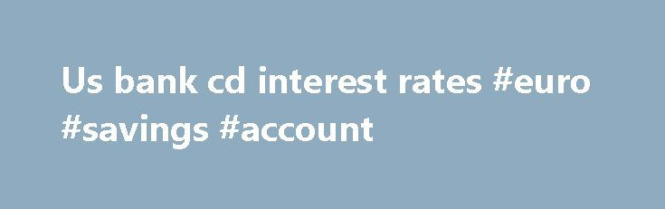 Us bank cd interest rates #euro #savings #account http://savings.remmont.com/us-bank-cd-interest-rates-euro-savings-account/  Us bank cd interest rates By trinity 2008. werner89 Jan 30, 2015 . CIT Bank....