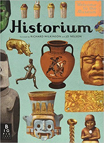 Historium (Welcome To The Museum): Amazon.co.uk: Jo Nelson and Richard Wilkinson, Jo Nelson: Books