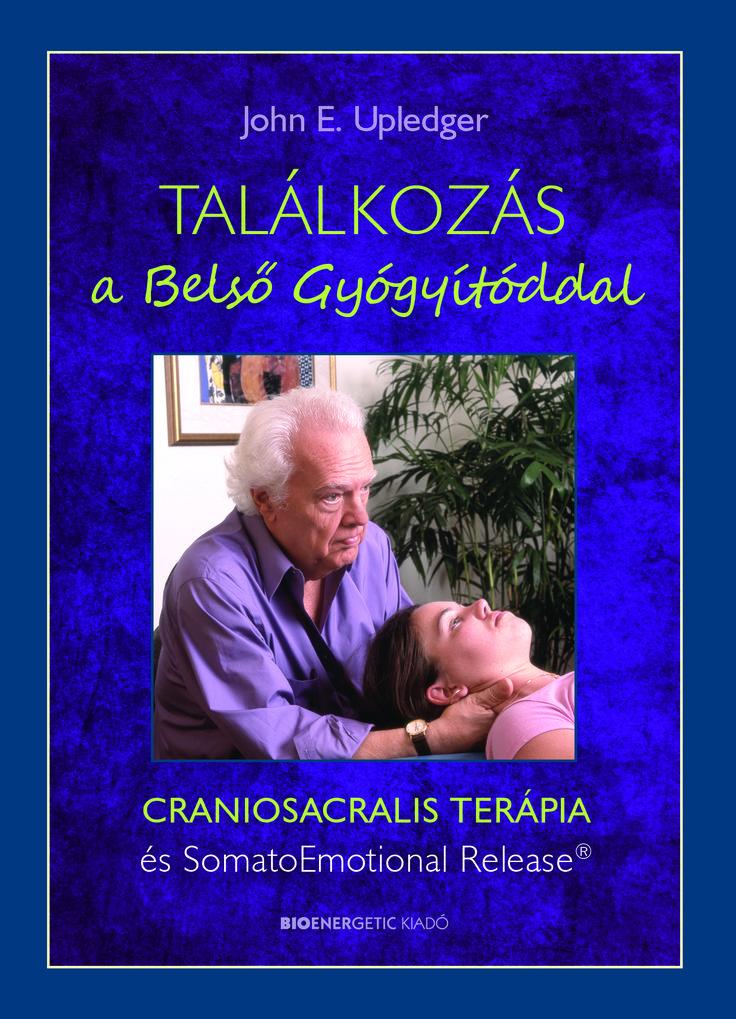 John E. Upledger: Találkozás a Belső Gyógyítóddal - CRANIOSACRALIS TERÁPIA és SomatoEmotional Release® A könyvben dr. Upledger felidézi személyes élményeit, elmeséli, hogyan fedezte fel és fejlesztette ki azt a módszert, amely az agy és a gerincvelő működésének élettani környezetét jelentő craniosacralis rendszert gyógyítja.