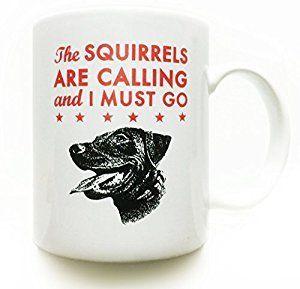 | Labrador Retriever- Black Lab- dog coffee mug11 oz- The Squirrels Are Calling and I Must Go  Coffee Cups & Mug