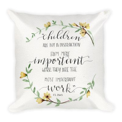 Children Are Important Work Square Pillow Not A Distraction From More Hand Lettered Calligraphy Quote By C Lewis With