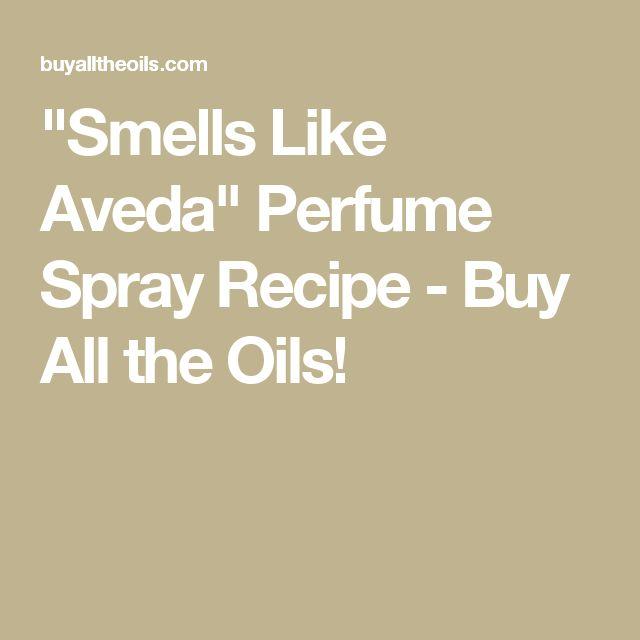 """""""Smells Like Aveda"""" Perfume Spray Recipe - Buy All the Oils!"""