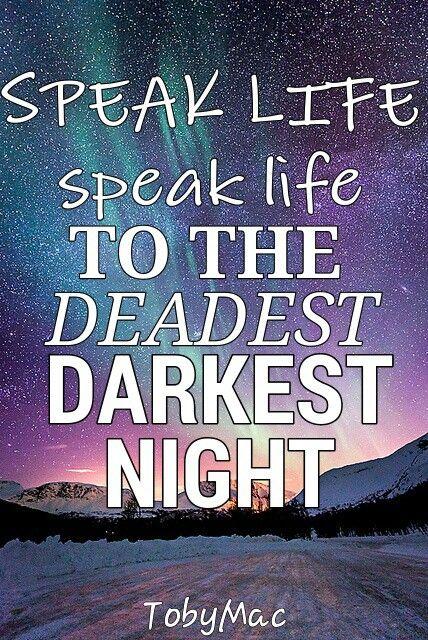 Speak Life....Toby Mac.