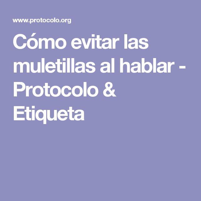 Cómo evitar las muletillas al hablar - Protocolo & Etiqueta
