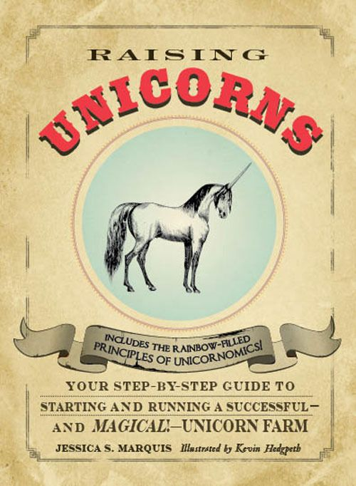 quirky but fantastic book about starting your own unicorn farm (given that you own one of these assumingly extinct creatures)