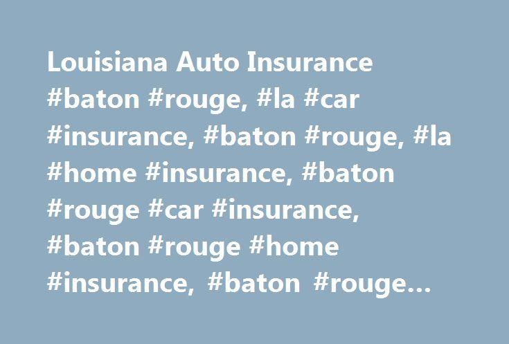 Louisiana Auto Insurance #baton #rouge, #la #car #insurance, #baton #rouge, #la #home #insurance, #baton #rouge #car #insurance, #baton #rouge #home #insurance, #baton #rouge #la #insurance #agent http://phoenix.remmont.com/louisiana-auto-insurance-baton-rouge-la-car-insurance-baton-rouge-la-home-insurance-baton-rouge-car-insurance-baton-rouge-home-insurance-baton-rouge-la-insurance-agent/  # Louisiana Auto Insurance If you're looking for an auto insurance agent in Baton Rouge or anywhere in…