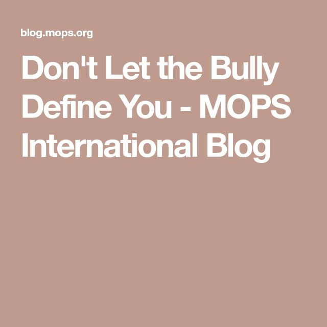 Don't Let the Bully Define You - MOPS International Blog