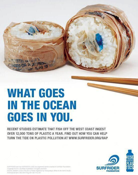 This great poster by the Surfrider Foundation and Rise Above Plastics is designed to raise awareness about ocean pollution.    The advertiser has created sushi rolls out of the sort of rubbish that one might find in the sea.  A brilliant, simple idea, with lovely clean art direction and a punchy piece of copy.