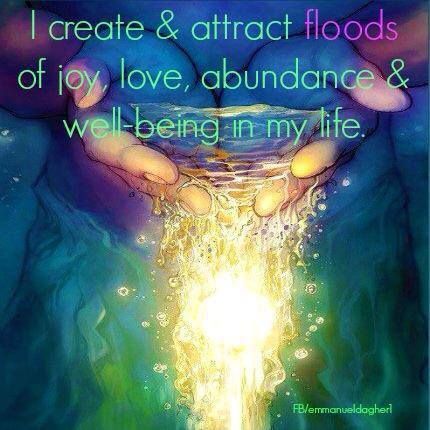 I Create & Attract floods of joy, love, abundance, and well being in my life.  All good things come to me and I spread them around the Earth for healing and blessing. So mote it be!