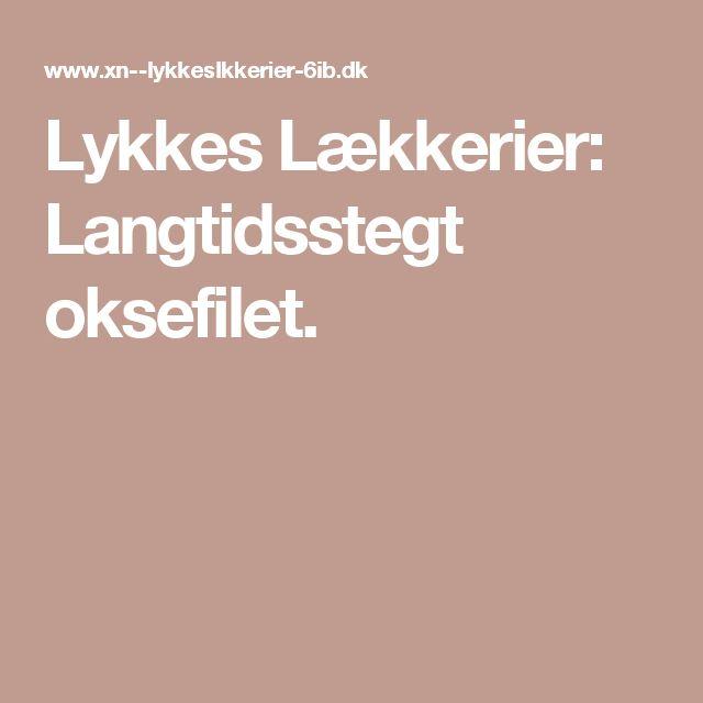 Lykkes Lækkerier: Langtidsstegt oksefilet.