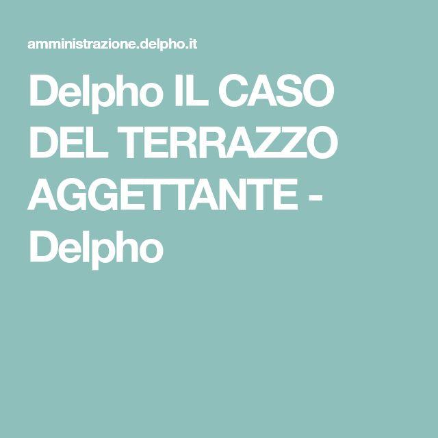 Delpho IL CASO DEL TERRAZZO AGGETTANTE Delpho Terrazzo