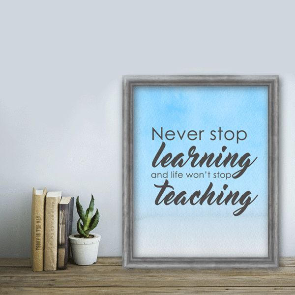 """""""Never stop learning and life won't stop teaching""""  Printable 8x10"""