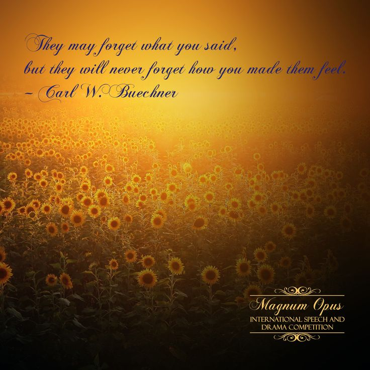 They may forget what you said, but they will never forget how you made them feel. – Carl W. Buechner   #quote