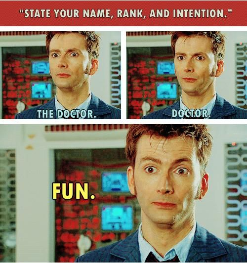 'State your name, rank, and intention!'  'The Doctor...... Doctor....... Fun' (The Waters of Mars)