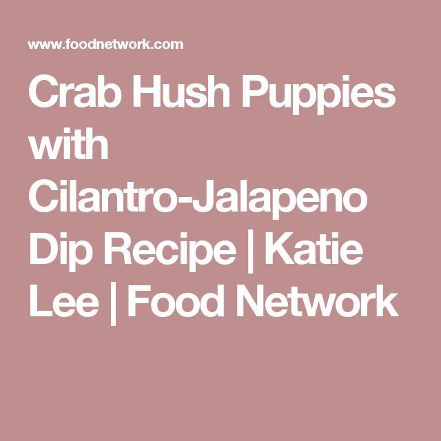 Crab Hush Puppies with Cilantro-Jalapeno Dip Recipe | Katie Lee | Food Network