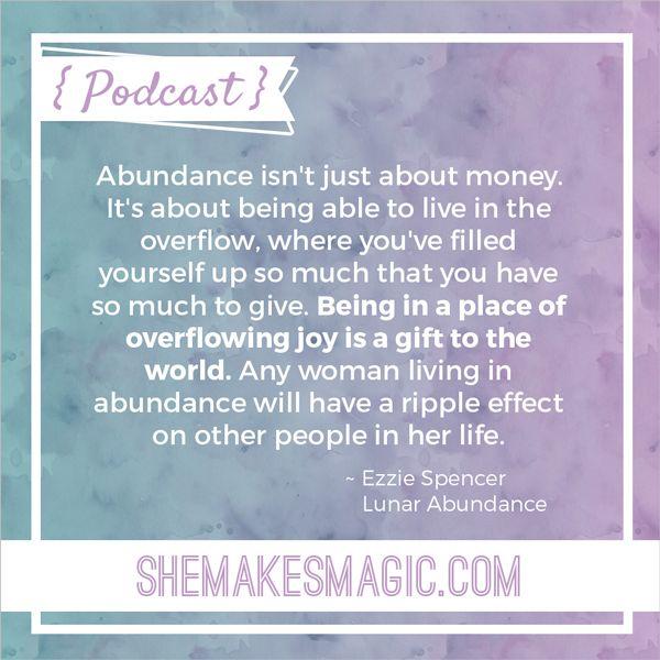 Lunar abundance teacher Ezzie Spencer's quote on abundance for She Makes Magic: The Podcast Series.