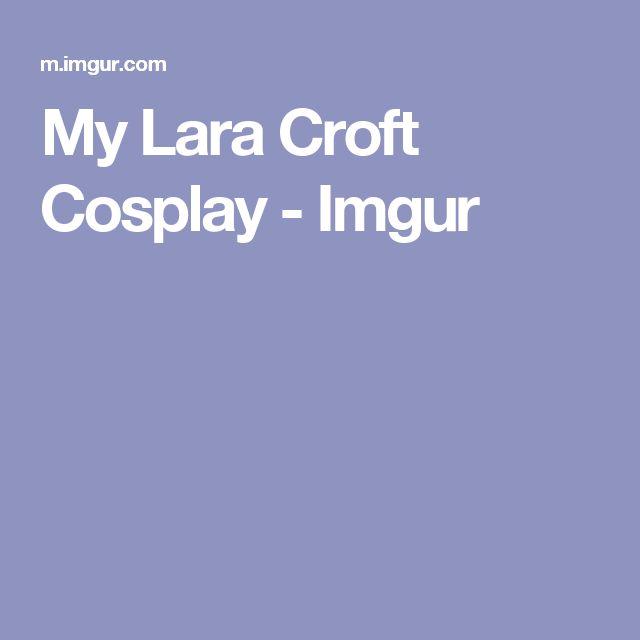 My Lara Croft Cosplay - Imgur