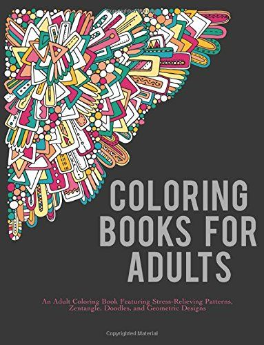 Coloring Books For Adults An Adult Book Featuring Stress Relieving Patterns Zentangle