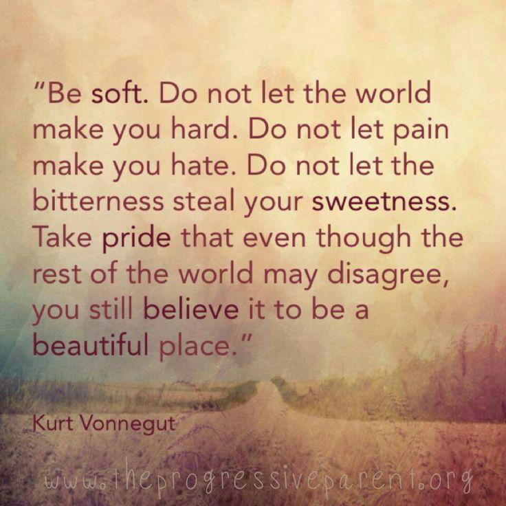 Soft Quotes Magnificent Best 25 Be Soft Quote Ideas On Pinterest  Be Soft Kurt Vonnegut
