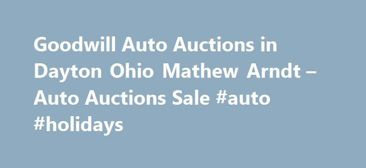 Goodwill Auto Auctions in Dayton Ohio Mathew Arndt – Auto Auctions Sale #auto #holidays http://philippines.remmont.com/goodwill-auto-auctions-in-dayton-ohio-mathew-arndt-auto-auctions-sale-auto-holidays/  #goodwill auto auction # Auto Auctions Sale Their phone number is (937)898-1649. Obtaining 59 plate insurance cover is an important aspect of owning a new motor vehicle. A bit of info is provided on what 59 plates are, how to understand the information on a 59 plate, and how to obtain…