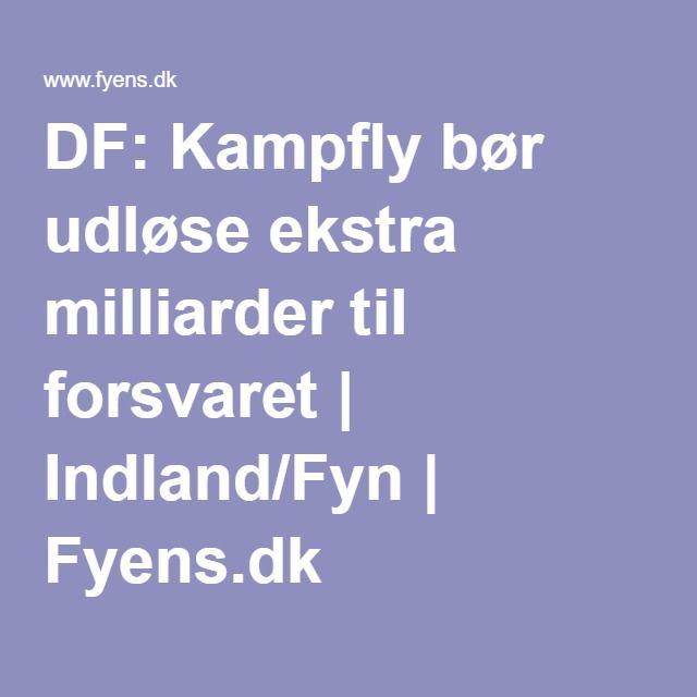 DF: Kampfly bør udløse ekstra milliarder til forsvaret | Indland/Fyn | Fyens.dk