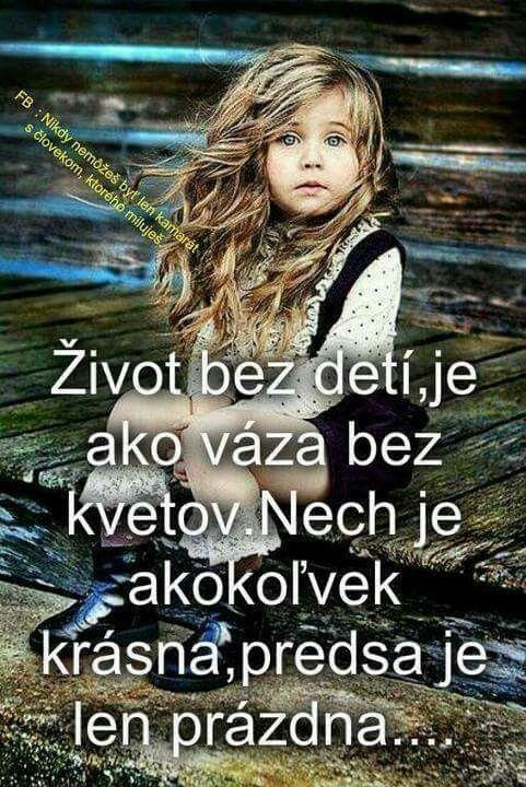 Život bez dětí je jako váza bez květů. Ať je jakkoliv krásná, přece je jen prázdná.
