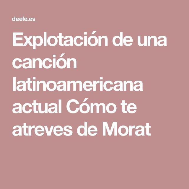 Explotación de una canción latinoamericana actual Cómo te atreves de Morat