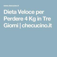 Dieta Veloce per Perdere 4 Kg in Tre Giorni | checucino.it