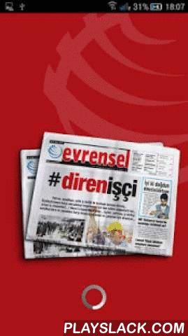 Evrensel  Android App - playslack.com ,  7 Haziran 1995'ten bugüne 'Emek Evrenseldir' sloganıyla günlük olarak yayınlanan Evrensel Gazetesi, Türkiye'de online yayıncılığa adım atan gazetelerin de başında gelmektedir. Gazetemizde yer alan haberlerin ötesinde kapsamlı bir haber sitesi olarak işlev gören evrensel.net'i, android uygulamamız sayesinde artık daha kolay kullanabileceksiniz.Yeni uygulamamamz sayesinde, haberlerin yanı sıra, o gün yayınlanan yazılar, Evrensel gazetesinin birinci…