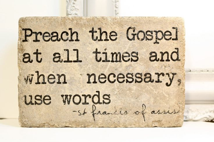 Preach the Gospel at all times and when necessary... - Francis of Assisi Quotes