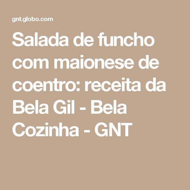 Salada de funcho com maionese de coentro: receita da Bela Gil - Bela Cozinha - GNT