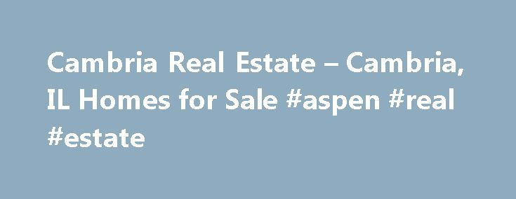 Cambria Real Estate – Cambria, IL Homes for Sale #aspen #real #estate http://real-estate.remmont.com/cambria-real-estate-cambria-il-homes-for-sale-aspen-real-estate/  #cambria real estate # More Property Records Find Cambria, IL homes for sale and other Cambria real estate on realtor.com . Search Cambria houses, condos, townhomes and single-family homes by price and location. Our extensive database of real estate listings provide the most comprehensive property details like home values…