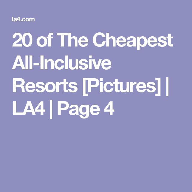 20 of The Cheapest All-Inclusive Resorts [Pictures] | LA4 | Page 4