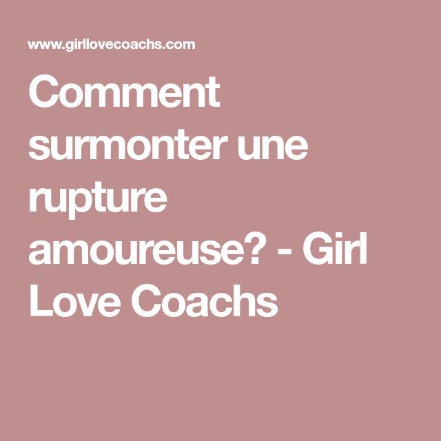 Comment surmonter une rupture amoureuse? - Girl Love Coachs