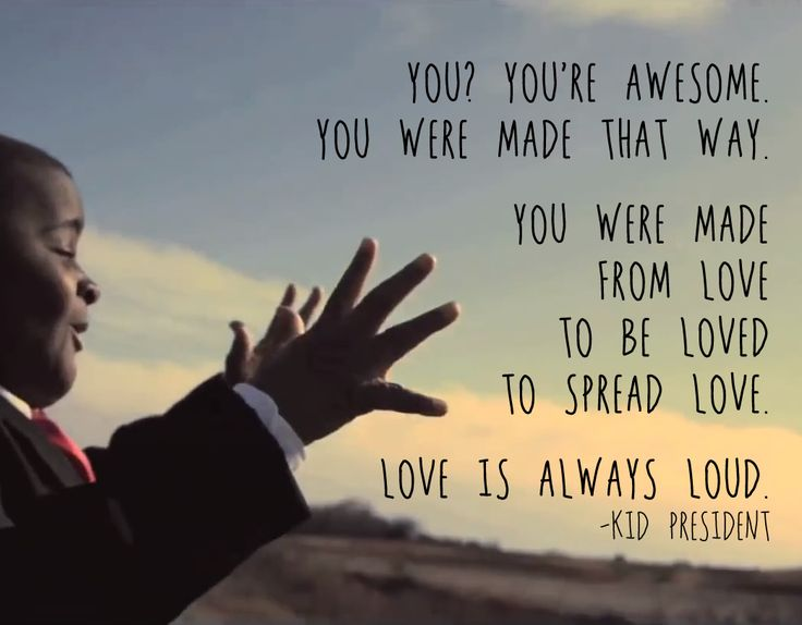 You Were Made From Love, To Be Loved, To Spread Love! -Kid