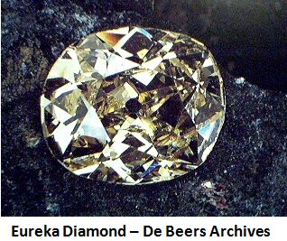The Eureka diamond was the first diamond discovered in South Africa and weighed 21.25 carats as a rough diamond. In 1866, Erasmus Jacobs, .De Beers Archives..