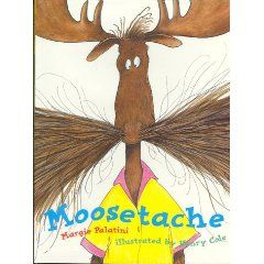 Moosetache by Margie Palatini is a absurd book about a moose with an out of control mustache! Kids love this book, they laugh at the poor moose who is quite anxious about his unusual facial hair. The book has a valuable message about accepting yourself and the quirks that make you you.