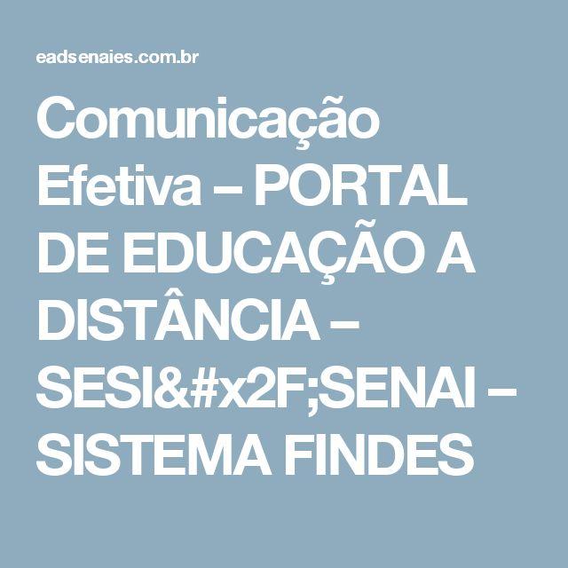 Comunicação Efetiva – PORTAL DE EDUCAÇÃO A DISTÂNCIA – SESI/SENAI – SISTEMA FINDES