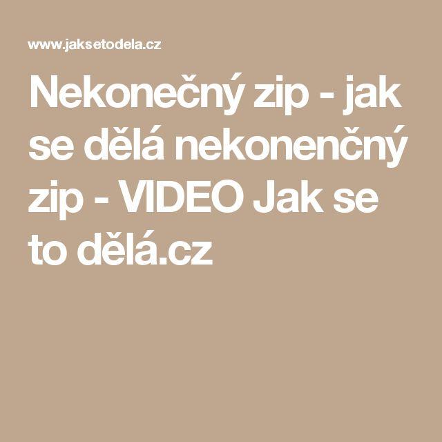 Nekonečný zip - jak se dělá nekonenčný zip - VIDEO Jak se to dělá.cz