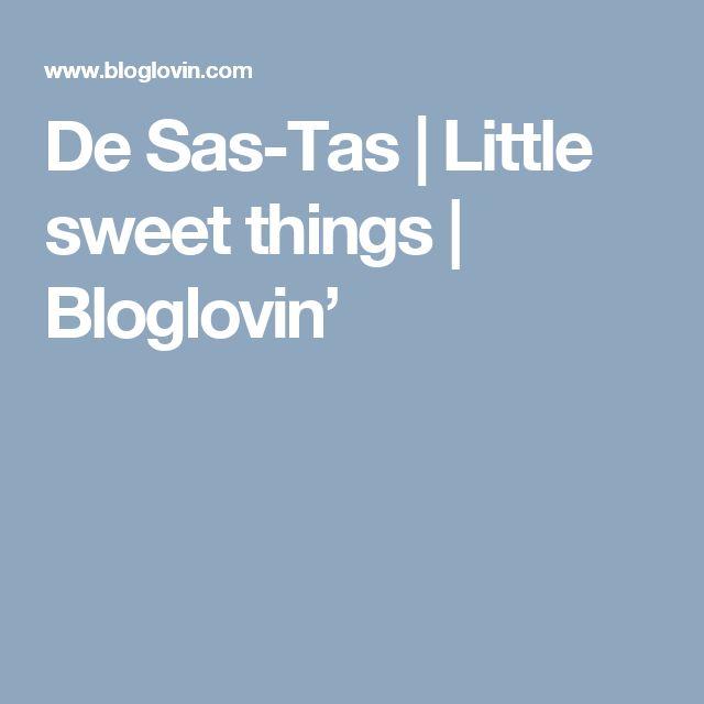 De Sas-Tas | Little sweet things | Bloglovin'