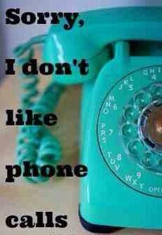Sorry, I don't like phone calls