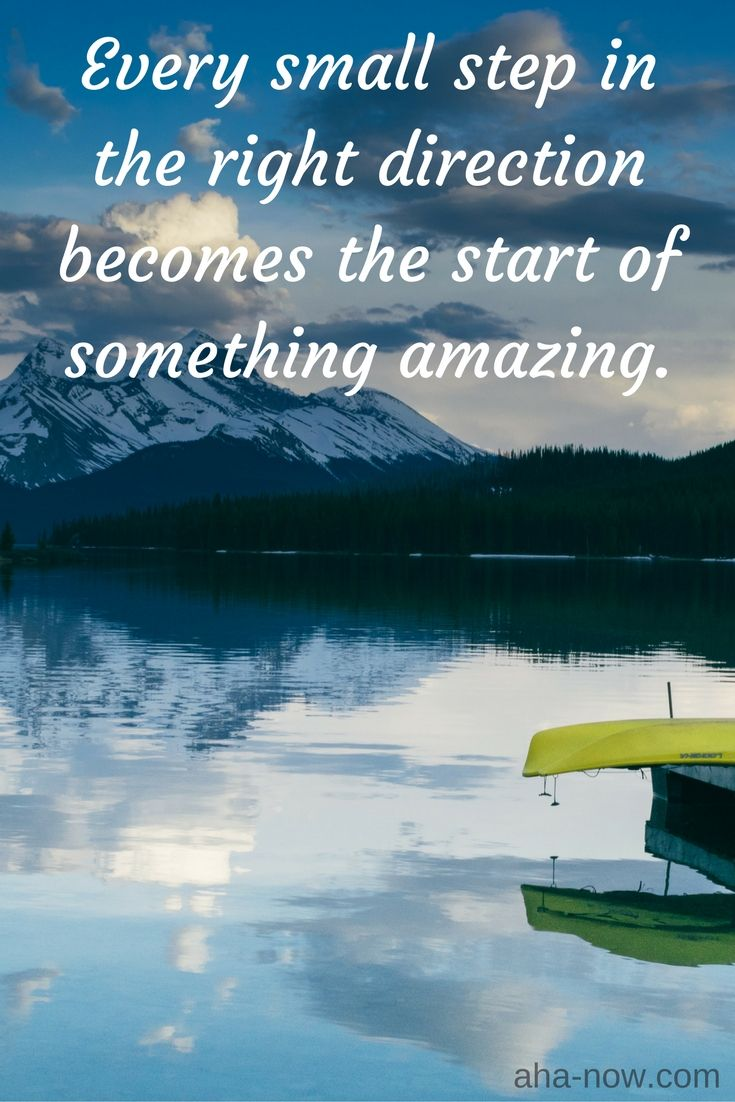 ~ Every small step in the right direction becomes the start of something amazing. ~