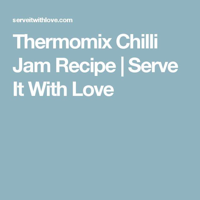 Thermomix Chilli Jam Recipe | Serve It With Love