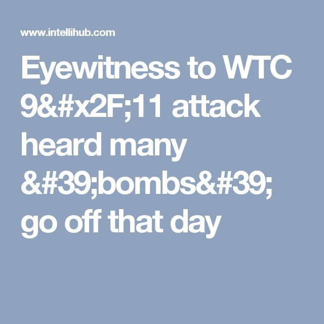 Eyewitness to WTC 9/11 attack heard many 'bombs' go off that day