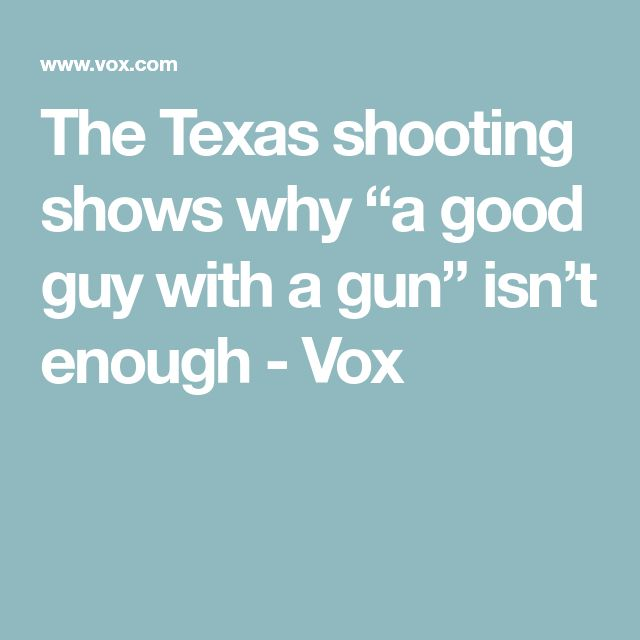 """The Texas shooting shows why """"a good guy with a gun"""" isn't enough - Vox"""