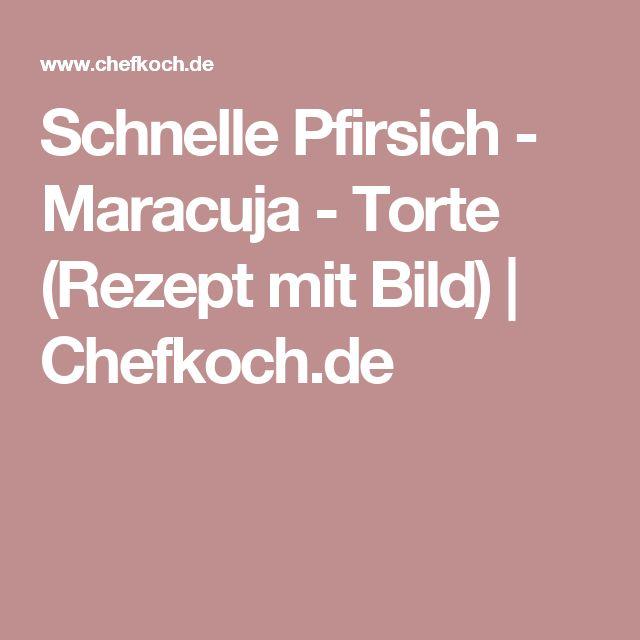 Schnelle Pfirsich - Maracuja - Torte (Rezept mit Bild) | Chefkoch.de