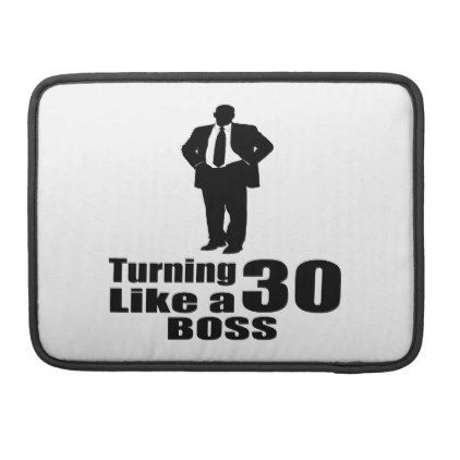#Turning 30 Like A Boss Sleeve For MacBooks - #giftidea #gift #present #idea #number #thirty #thirtieth #bday #birthday #30thbirthday #party #anniversary #30th